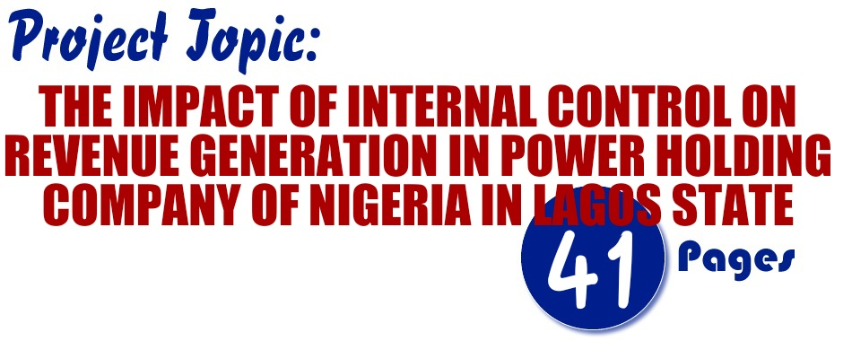 THE IMPACT OF INTERNAL CONTROL ON REVENUE GENERATION IN POWER HOLDING COMPANY OF NIGERIA IN LAGOS STATE