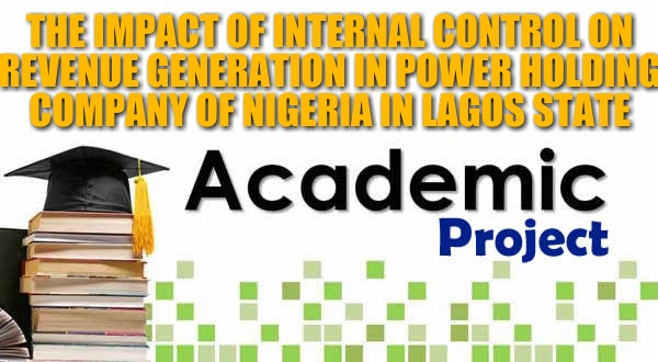 THE IMPACT OF INTERNAL CONTROL ON REVENUE GENERATION IN POWER HOLDING COMPANY OF NIGERIA IN LAGOS STATE image