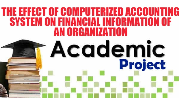 THE EFFECT OF COMPUTERIZED ACCOUNTING SYSTEM ON FINANCIAL INFORMATION OF AN ORGANIZATION image