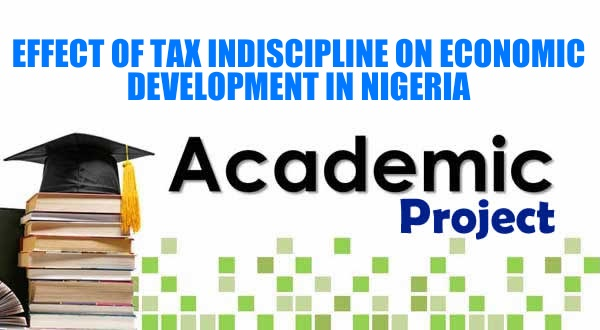 EFFECT OF TAX INDISCIPLINE ON ECONOMIC DEVELOPMENT IN NIGERIA image